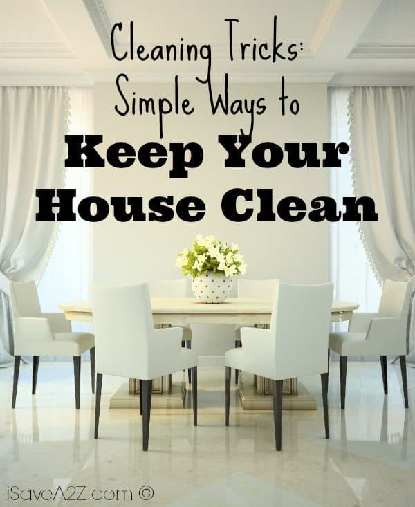 Simplifying Your Home: Cleaning Tricks: Simple Ways To Keep Your House Clean