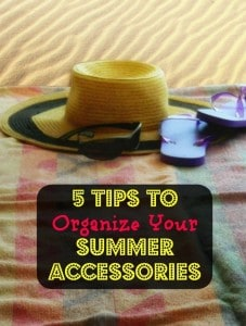 5 Tips to Organize Your Summer Accessories