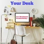 7 Tips to Organize Your Desk For Maximum Productivity
