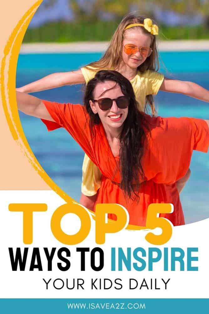 Top 5 Ways to Inspire Your Kids Everyday