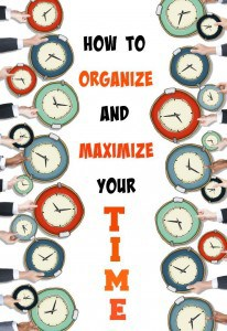How to Organize and Maximize Your Time