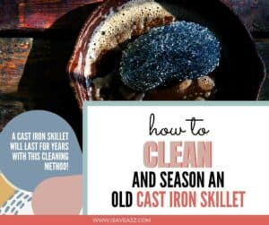 How To Clean And Season An Old Cast Iron Skillet