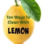 Ten Ways To Clean With Lemon