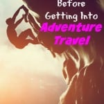Five Tips to Consider Before Getting Into Adventure Travel