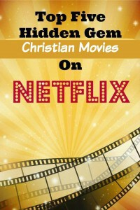Top Five Hidden Gem Christian Movies On Netflix