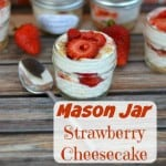 Mason Jar No Bake Strawberry Cheesecake