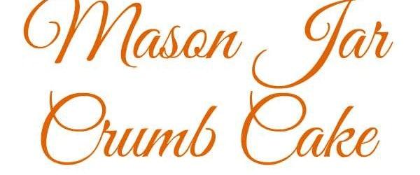 Mason Jar Crumb Cake Recipe – Easy Brunch Dessert Idea