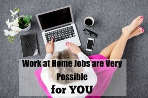 Work at Home Jobs are Very Possible for YOU