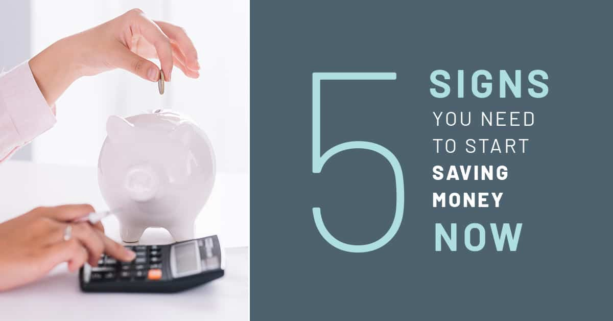 5 Signs You Need to Start Saving Money Now